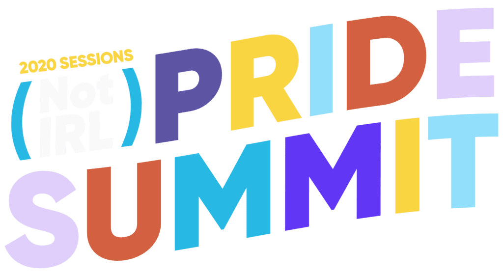 2020 Sessions (Not IRL) Pride Summit